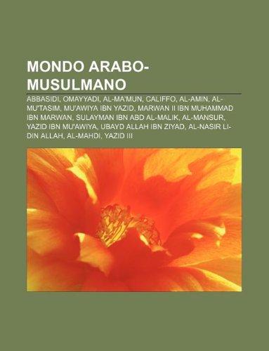 9781232048022: Mondo Arabo-Musulmano: Abbasidi, Omayyadi, Al-Ma'mun, Califfo, Al-Amin, Al-Mu'tasim, Mu'awiya Ibn Yazid, Marwan II Ibn Muhammad Ibn Marwan