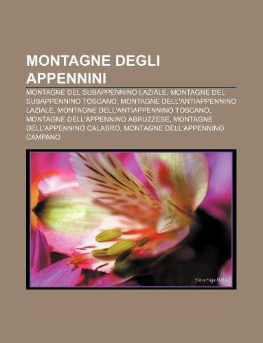 9781232048640: Montagne Degli Appennini: Montagne del Subappennino Laziale, Montagne del Subappennino Toscano, Montagne Dell'antiappennino Laziale
