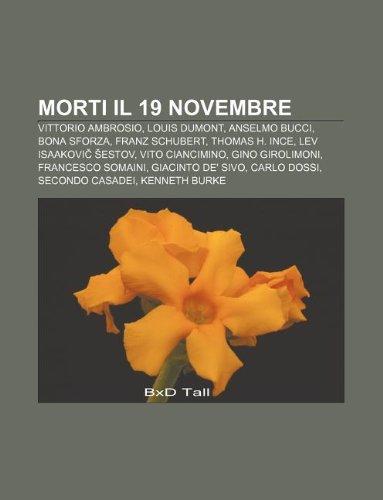 9781232053385: Morti Il 19 Novembre: Vittorio Ambrosio, Louis Dumont, Anselmo Bucci, Bona Sforza, Franz Schubert, Thomas H. Ince, Lev Isaakovi Estov