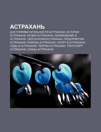 9781232060246: Astrakhan: Dostoprimechatel Nosti Astrakhani, Istoriya Astrakhani, Muzyei Astrakhani, Obrazovanie V Astrakhani, Personalii: Astra