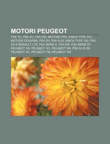 9781232061373: Motori Peugeot: Psa Tu, Psa Xu, Psa Dw, Motore Prv, Simca Type 315, Motore Douvrin, Psa DV, Psa Xud, Simca Type 180, Psa Es E Renault