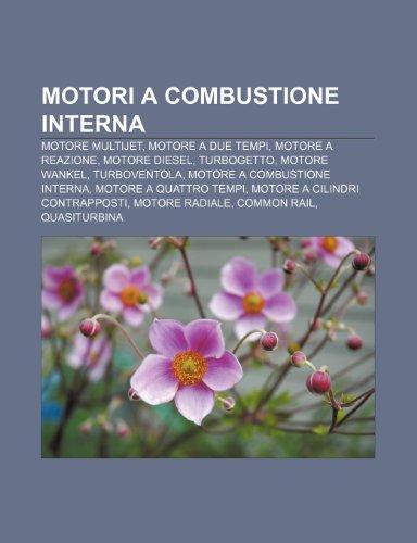 9781232061434: Motori a combustione interna: Motore Multijet, Motore a due tempi, Motore a reazione, Motore Diesel, Turbogetto, Motore Wankel, Turboventola (Italian Edition)