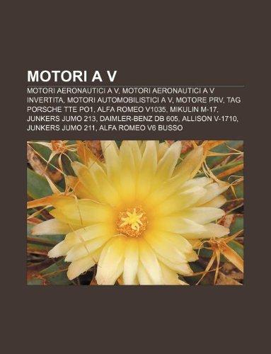 9781232061458: Motori A V: Motori Aeronautici A V, Motori Aeronautici A V Invertita, Motori Automobilistici A V, Motore Prv, Tag Porsche Tte Po1