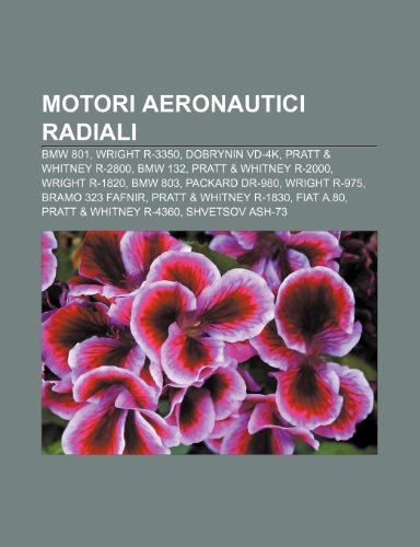 9781232061588: Motori aeronautici radiali: BMW 801, Wright R-3350, Dobrynin VD-4K, Pratt & Whitney R-2800, BMW 132, Pratt & Whitney R-2000, Wright R-1820