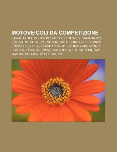 9781232061977: Motoveicoli da competizione: Kawasaki KX, Ducati Desmosedici, KTM SX, Yamaha WR, Suzuki RM, Beta EVO, Honda CRE F, Honda NR