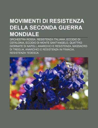 9781232062226: Movimenti Di Resistenza Della Seconda Guerra Mondiale: Orchestra Rossa, Resistenza Italiana, Eccidio Di Cefalonia, Eccidio Di Monte Sant'angelo