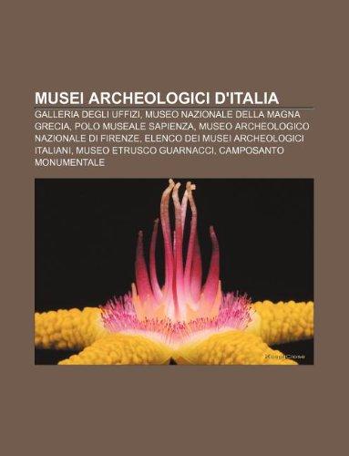 9781232062851: Musei Archeologici D'Italia: Galleria Degli Uffizi, Museo Nazionale Della Magna Grecia, Polo Museale Sapienza
