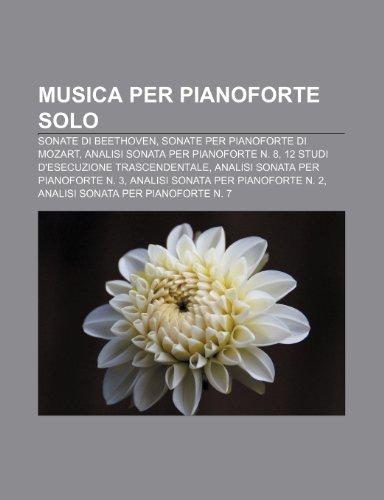 9781232064817: Musica per pianoforte solo: Sonate di Beethoven, Sonate per pianoforte di Mozart, Analisi sonata per pianoforte n. 8