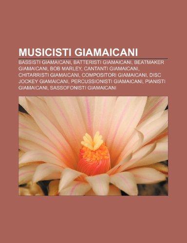 9781232065913: Musicisti giamaicani: Bassisti giamaicani, Batteristi giamaicani, Beatmaker giamaicani, Bob Marley, Cantanti giamaicani, Chitarristi giamaicani