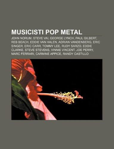 9781232066705: Musicisti pop metal: John Norum, Steve Vai, George Lynch, Paul Gilbert, Reb Beach, Eddie van Halen, Adrian Vandenberg, Eric Singer, Eric Carr (Italian Edition)