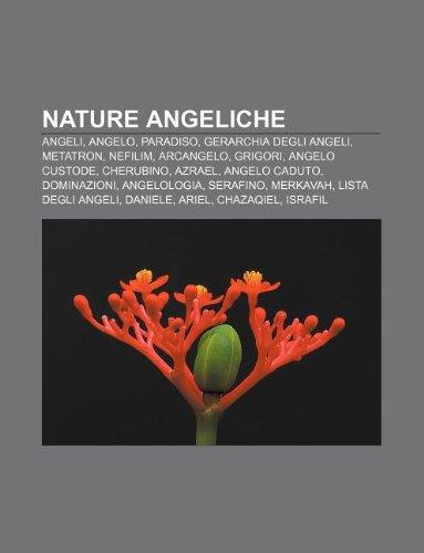 9781232079491: Nature Angeliche: Angeli, Angelo, Paradiso, Gerarchia Degli Angeli, Metatron, Nefilim, Arcangelo, Grigori, Angelo Custode, Cherubino, Az