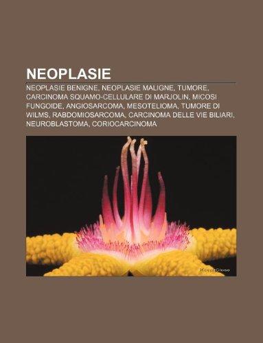 9781232081067: Neoplasie: Neoplasie Benigne, Neoplasie Maligne, Tumore, Carcinoma Squamo-Cellulare Di Marjolin, Micosi Fungoide, Angiosarcoma, M