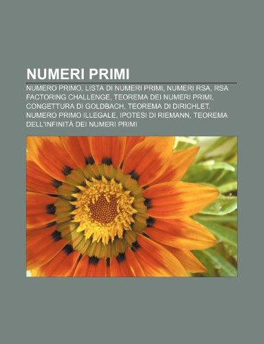 9781232082941: Numeri primi: Numero primo, Lista di numeri primi, Numeri RSA, RSA Factoring Challenge, Teorema dei numeri primi, Congettura di Goldbach