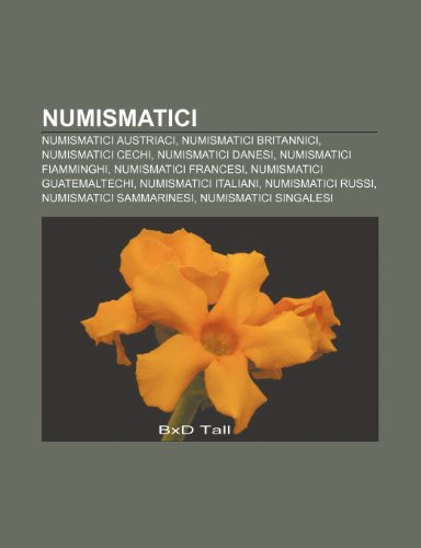 9781232083122: Numismatici: Numismatici austriaci, Numismatici britannici, Numismatici cechi, Numismatici danesi, Numismatici fiamminghi, Numismatici francesi