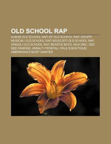 9781232084716: Old School Rap: Album Old School Rap, Ep Old School Rap, Gruppi Musicali Old School Rap, Musicisti Old School Rap, Singoli Old School