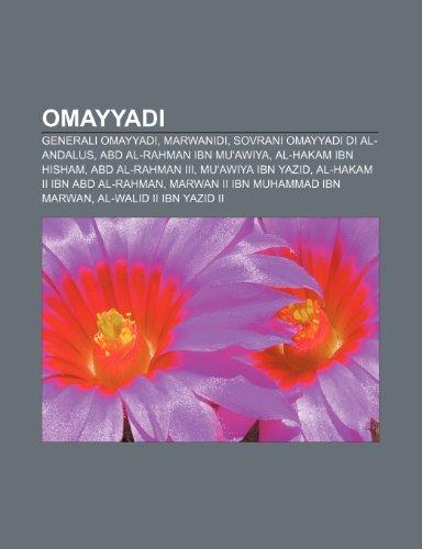 9781232084969: Omayyadi: Generali Omayyadi, Marwanidi, Sovrani Omayyadi Di Al-Andalus, Abd Al-Rahman Ibn Mu'awiya, Al-Hakam Ibn Hisham, Abd Al-