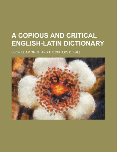9781232086420: A Copious and Critical English-Latin Dictionary