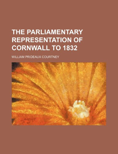 9781232088851: The parliamentary representation of Cornwall to 1832