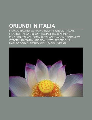 9781232088899: Oriundi in Italia: Franco-Italiani, Germano-Italiani, Greco-Italiani, Irlando-Italiani, Ispano-Italiani, Italo-Armeni, Polacco-Italiani