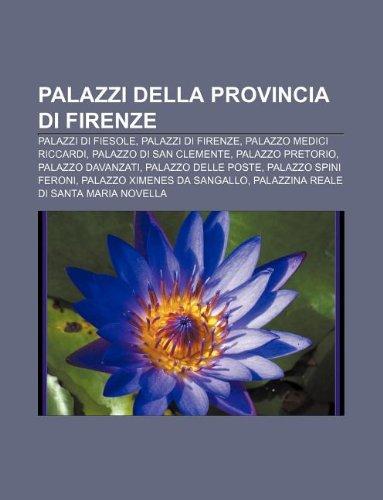 9781232091981: Palazzi della provincia di Firenze: Palazzi di Fiesole, Palazzi di Firenze, Palazzo Medici Riccardi, Palazzo di San Clemente, Palazzo Pretorio