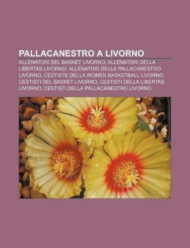 9781232093008: Pallacanestro a Livorno: Allenatori del Basket Livorno, Allenatori Della Libertas Livorno, Allenatori Della Pallacanestro Livorno