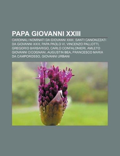 9781232093978: Papa Giovanni XXIII: Cardinali Nominati Da Giovanni XXIII, Santi Canonizzati Da Giovanni XXIII, Papa Paolo VI, Vincenzo Pallotti