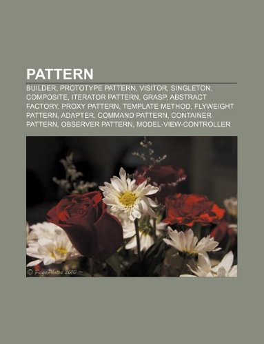9781232096467: Pattern: Builder, Prototype Pattern, Visitor, Singleton, Composite, Iterator Pattern, Grasp, Abstract Factory, Proxy Pattern, T