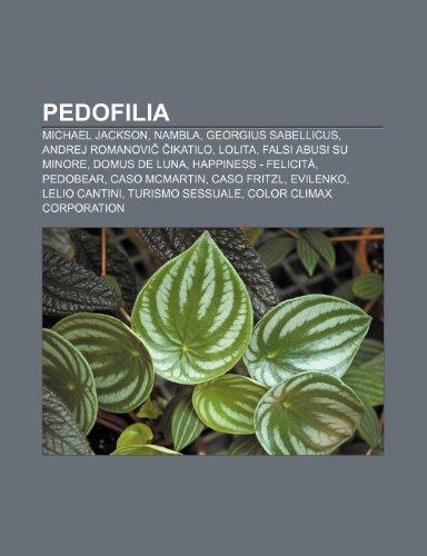 9781232096726: Pedofilia: Michael Jackson, NAMBLA, Georgius Sabellicus, Andrej Romanovič Čikatilo, Lolita, Falsi abusi su minore, Domus de Luna