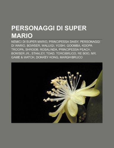 9781232099147: Personaggi di Super Mario: Nemici di Super Mario, Principessa Daisy, Personaggi di Wario, Bowser, Waluigi, Yoshi, Goomba, Koopa Troopa, Shroob