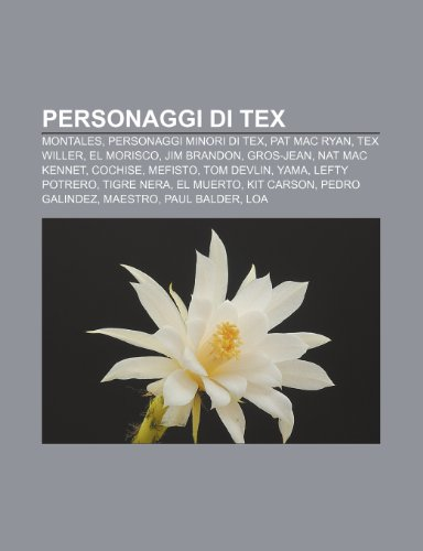9781232099284: Personaggi di Tex: Montales, Personaggi minori di Tex, Pat Mac Ryan, Tex Willer, El Morisco, Jim Brandon, Gros-Jean, Nat Mac Kennet, Cochise
