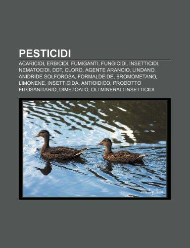 9781232105732: Pesticidi: Acaricidi, Erbicidi, Fumiganti, Fungicidi, Insetticidi, Nematocidi, DDT, Cloro, Agente Arancio, Lindano, Anidride solforosa