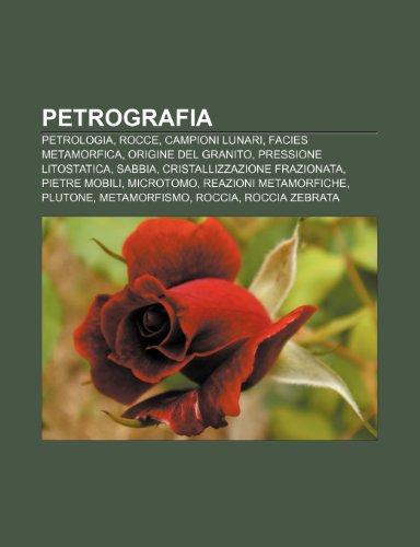 9781232105756: Petrografia: Petrologia, Rocce, Campioni lunari, Facies metamorfica, Origine del granito, Pressione litostatica, Sabbia