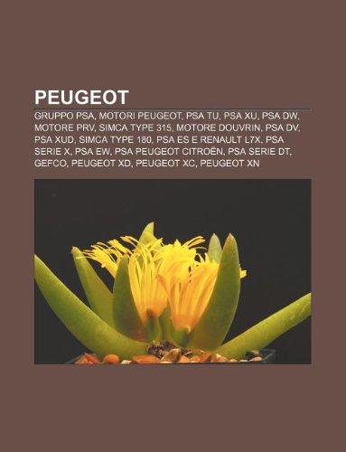 9781232105763: Peugeot: Gruppo PSA, Motori Peugeot, PSA TU, PSA XU, PSA DW, Motore PRV, Simca Type 315, Motore Douvrin, PSA DV, PSA XUD, Simca Type 180