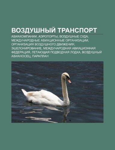 9781232107026: Vozdushnyi Transport: Aviakompanii, Aeroporty, Vozdushnye Suda, Mezhdunarodnye Aviatsionnye Organizatsii, Organizatsiya Vozdushnogo Dvizheni