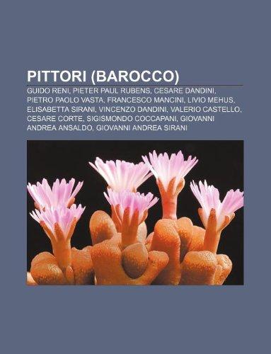 9781232108238: Pittori (Barocco): Guido Reni, Pieter Paul Rubens, Cesare Dandini, Pietro Paolo Vasta, Francesco Mancini, Livio Mehus, Elisabetta Sirani