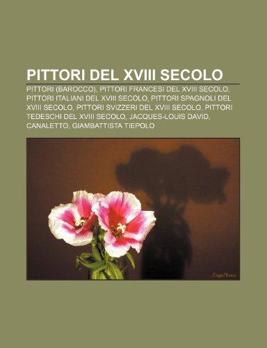 9781232108337: Pittori del XVIII secolo: Pittori (Barocco), Pittori francesi del XVIII secolo, Pittori italiani del XVIII secolo