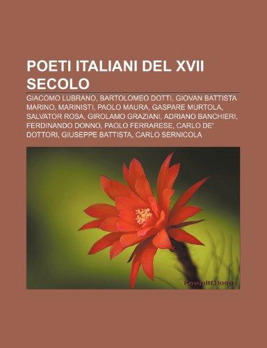 9781232110231: Poeti italiani del XVII secolo: Giacomo Lubrano, Bartolomeo Dotti, Giovan Battista Marino, Marinisti, Paolo Maura, Gaspare Murtola