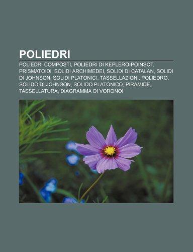9781232111290: Poliedri: Poliedri composti, Poliedri di Keplero-Poinsot, Prismatoidi, Solidi archimedei, Solidi di Catalan, Solidi di Johnson
