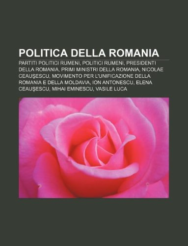 9781232112242: Politica Della Romania: Partiti Politici Rumeni, Politici Rumeni, Presidenti Della Romania, Primi Ministri Della Romania, Nicolae Ceau Escu