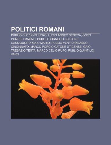 9781232113690: Politici romani: Publio Clodio Pulcro, Lucio Anneo Seneca, Gneo Pompeo Magno, Publio Cornelio Scipione, Cassiodoro, Gaio Mario