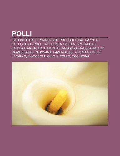9781232114055: Polli: Galline e galli immaginari, Pollicoltura, Razze di polli, Stub - polli, Influenza aviaria, Spagnola a faccia bianca
