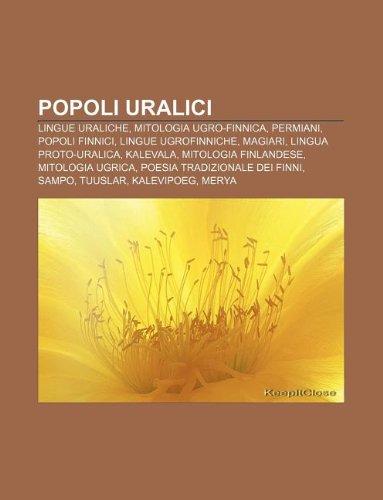 9781232114666: Popoli Uralici: Lingue Uraliche, Mitologia Ugro-Finnica, Permiani, Popoli Finnici, Lingue Ugrofinniche, Magiari, Lingua Proto-Uralica,