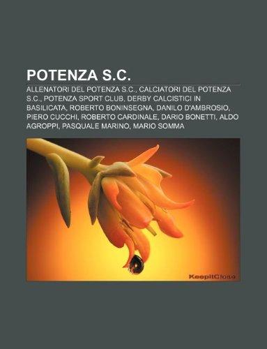 9781232115243: Potenza S.C.: Allenatori del Potenza S.C., Calciatori del Potenza S.C., Potenza Sport Club, Derby Calcistici in Basilicata, Roberto