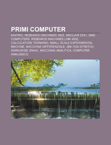 9781232118046: Primi computer: Kaypro, Research Machines 380Z, Sinclair ZX81, DMD Computers, Research Machines LINK 480Z, Calcolatore ternario