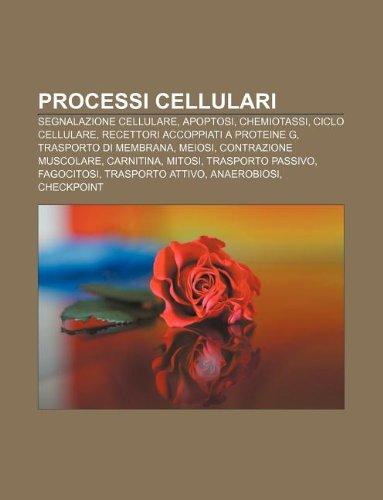 9781232118824: Processi Cellulari: Segnalazione Cellulare, Apoptosi, Chemiotassi, Ciclo Cellulare, Recettori Accoppiati a Proteine G, Trasporto Di Membra