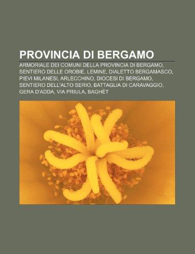 9781232121237: Provincia di Bergamo: Armoriale dei comuni della provincia di Bergamo, Sentiero delle Orobie, Lemine, Dialetto bergamasco, Pievi milanesi
