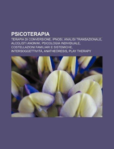 9781232124061: Psicoterapia: Terapia di conversione, Ipnosi, Analisi transazionale, Alcolisti Anonimi, Psicologia individuale