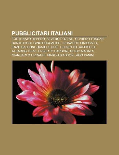 9781232124405: Pubblicitari italiani: Fortunato Depero, Severo Pozzati, Oliviero Toscani, Dante Bighi, Gino Boccasile, Leonardo Sinisgalli, Enzo Baldoni