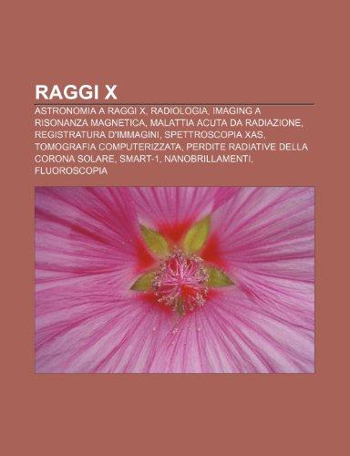 9781232126195: Raggi X: Astronomia a raggi X, Radiologia, Imaging a risonanza magnetica, Malattia acuta da radiazione, Registratura d'immagini