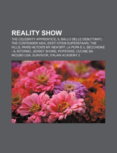 9781232128106: Reality show: The Celebrity Apprentice, Il ballo delle debuttanti, The Contender Asia, Eesti otsib superstaari, The Hills